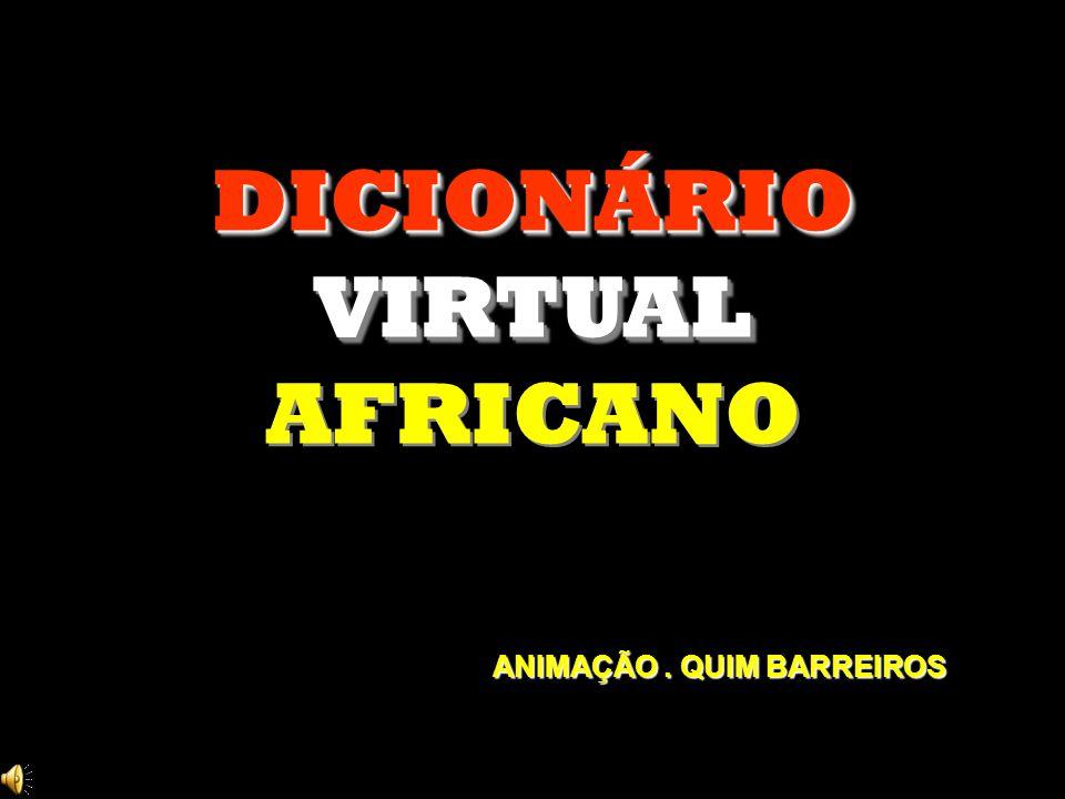 DICIONÁRIOVIRTUAL AFRICANODICIONÁRIOVIRTUAL ANIMAÇÃO. QUIM BARREIROS