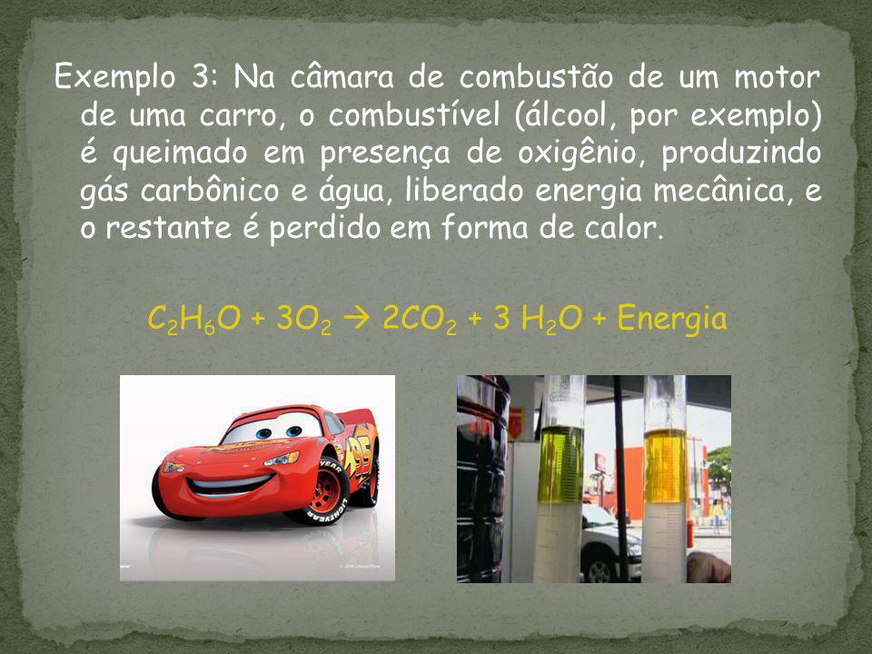 Exemplo 3: Na câmara de combustão de um motor de uma carro, o combustível (álcool, por exemplo) é queimado em presença de oxigênio, produzindo gás car