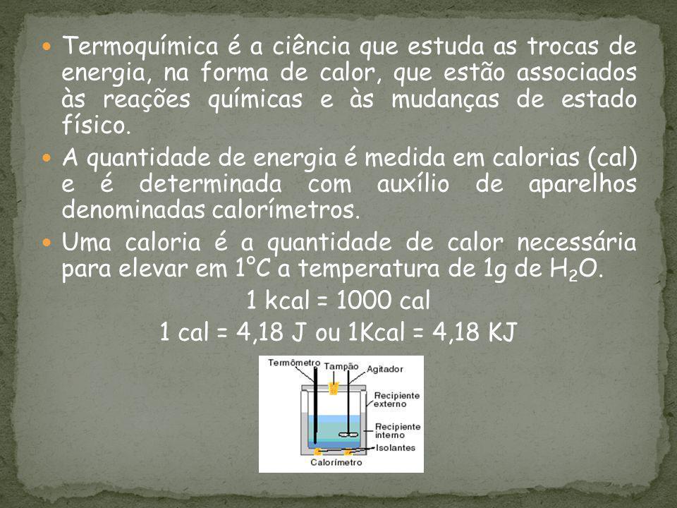 Termoquímica é a ciência que estuda as trocas de energia, na forma de calor, que estão associados às reações químicas e às mudanças de estado físico.