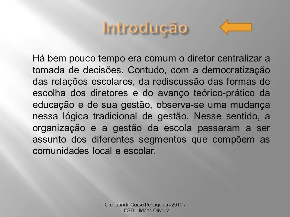 Graduanda Curso Pedagogia - 2010 - UESB _ Ildene Oliveira Há bem pouco tempo era comum o diretor centralizar a tomada de decisões.