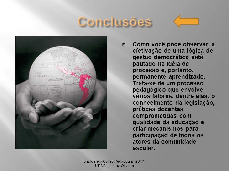 Graduanda Curso Pedagogia - 2010 - UESB _ Ildene Oliveira Como você pode observar, a efetivação de uma lógica de gestão democrática está pautado na idéia de processo e, portanto, permanente aprendizado.