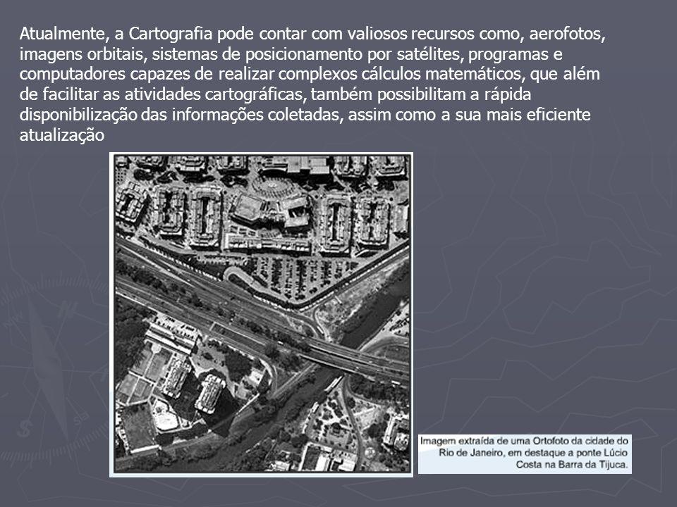 Atualmente, a Cartografia pode contar com valiosos recursos como, aerofotos, imagens orbitais, sistemas de posicionamento por satélites, programas e c