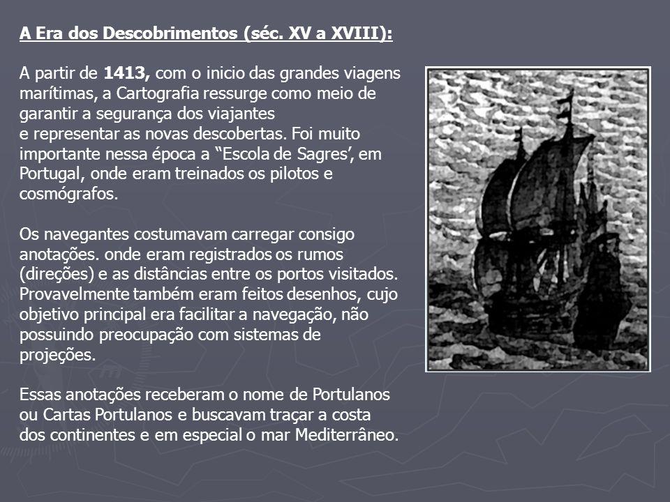 A Era dos Descobrimentos (séc. XV a XVIII): A partir de 1413, com o inicio das grandes viagens marítimas, a Cartografia ressurge como meio de garantir
