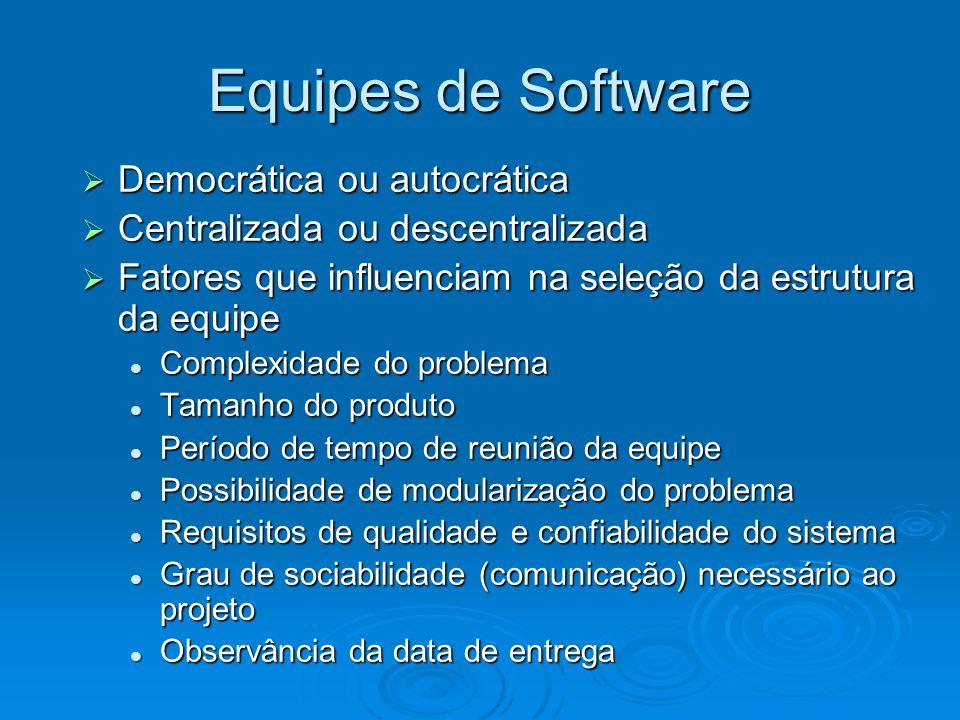 Equipes de Software Democrática ou autocrática Democrática ou autocrática Centralizada ou descentralizada Centralizada ou descentralizada Fatores que