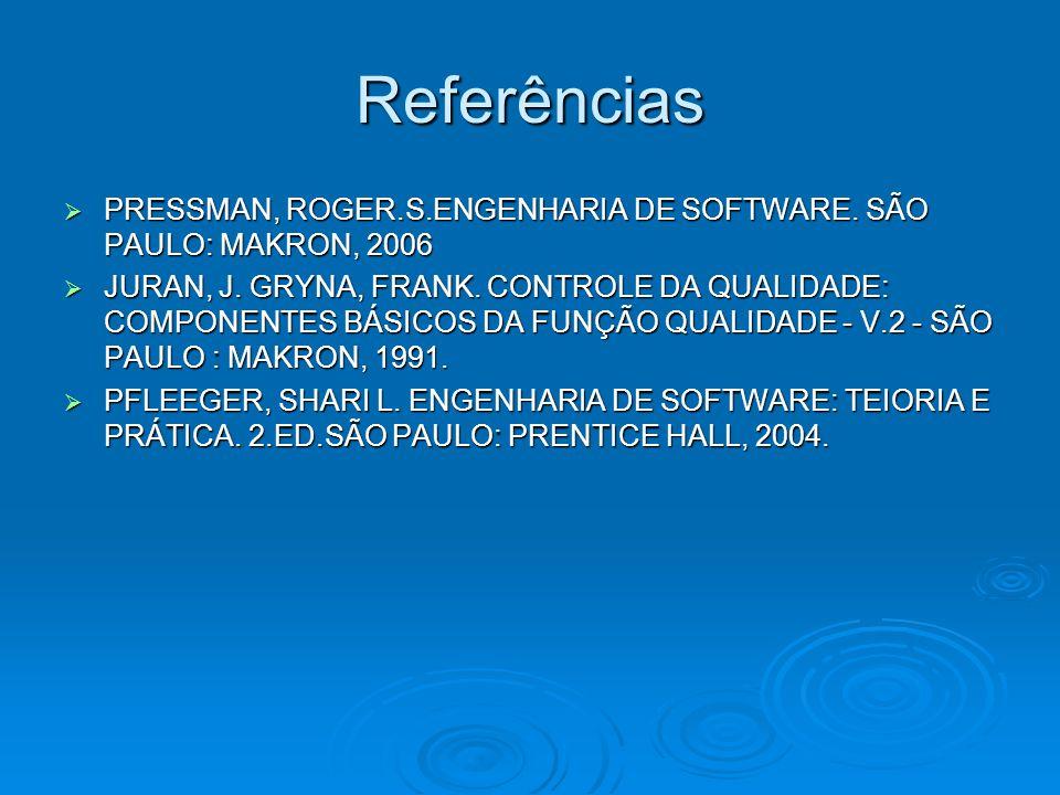 Referências PRESSMAN, ROGER.S.ENGENHARIA DE SOFTWARE. SÃO PAULO: MAKRON, 2006 PRESSMAN, ROGER.S.ENGENHARIA DE SOFTWARE. SÃO PAULO: MAKRON, 2006 JURAN,
