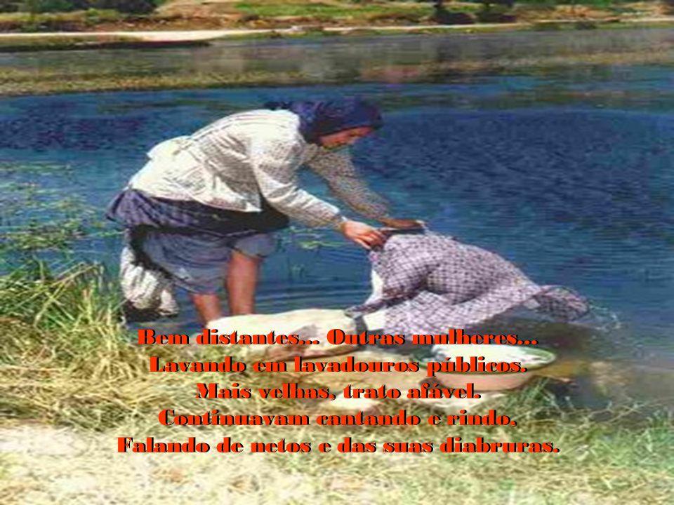 Assim eram os nossos rios! Generosos. Os pequeninos peixes esgueiravam-se E as mulheres riam de alegria. Quem sabe a faina de hoje é boa, diziam algum