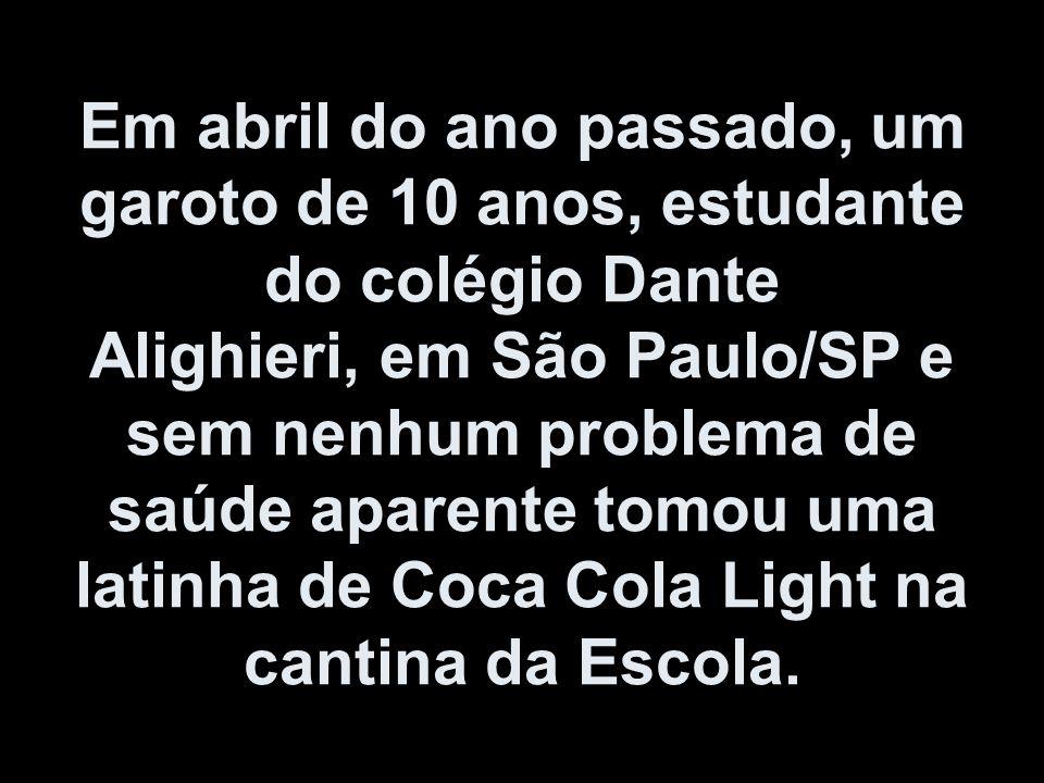 Em abril do ano passado, um garoto de 10 anos, estudante do colégio Dante Alighieri, em São Paulo/SP e sem nenhum problema de saúde aparente tomou uma