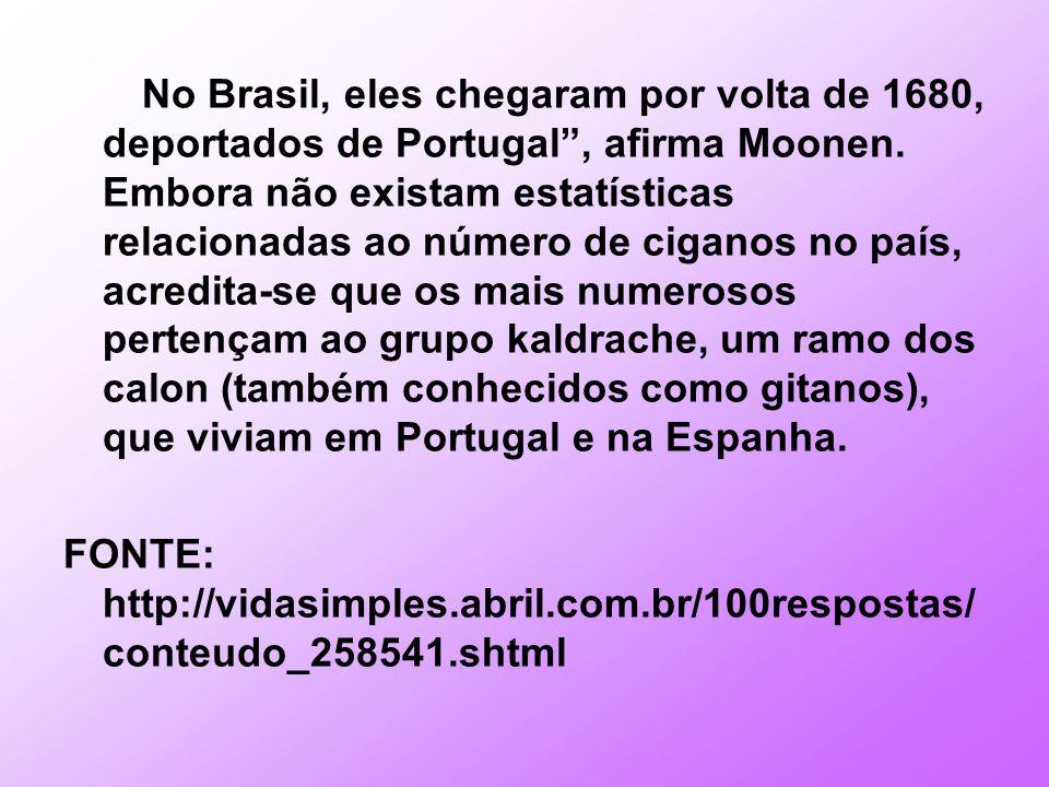 No Brasil, eles chegaram por volta de 1680, deportados de Portugal, afirma Moonen.