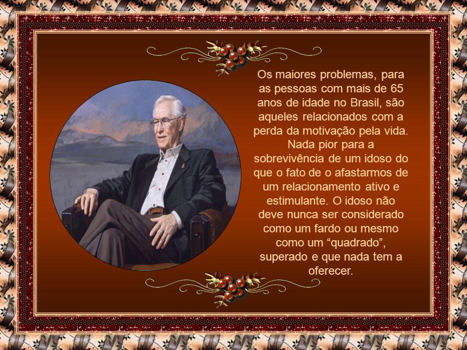 Os maiores problemas, para as pessoas com mais de 65 anos de idade no Brasil, são aqueles relacionados com a perda da motivação pela vida.