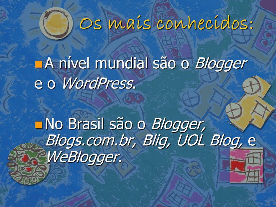 Os mais conhecidos: n A nível mundial são o Blogger e o WordPress. n No Brasil são o Blogger, Blogs.com.br, Blig, UOL Blog, e WeBlogger.