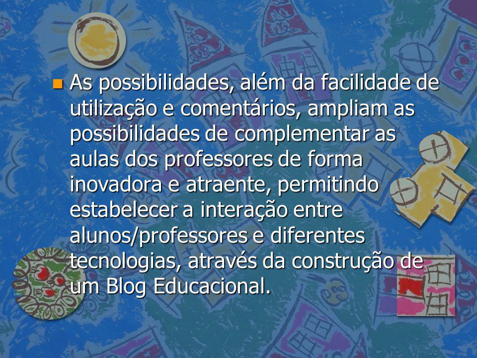 n As possibilidades, além da facilidade de utilização e comentários, ampliam as possibilidades de complementar as aulas dos professores de forma inova