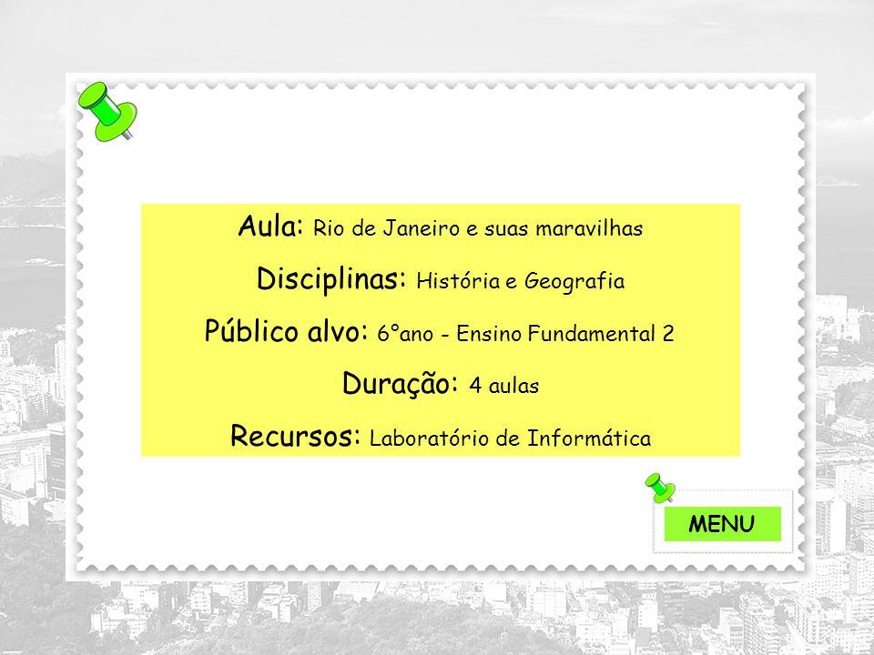 Aula: Rio de Janeiro e suas maravilhas Disciplinas: História e Geografia Público alvo: 6°ano - Ensino Fundamental 2 Duração: 4 aulas Recursos: Laborat