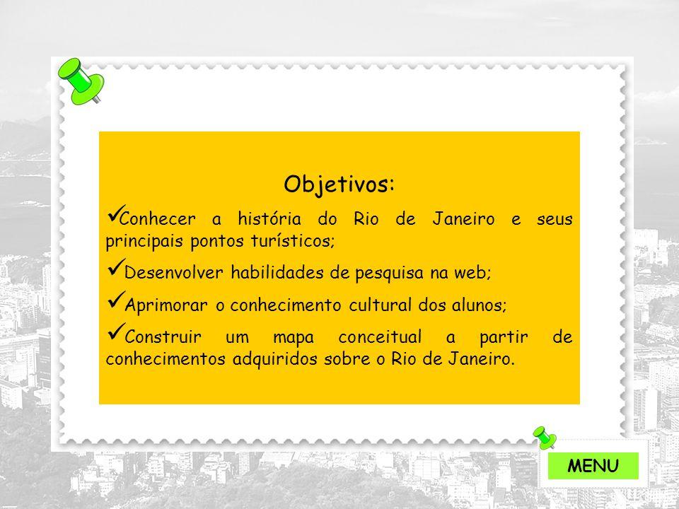 Objetivos: Conhecer a história do Rio de Janeiro e seus principais pontos turísticos; Desenvolver habilidades de pesquisa na web; Aprimorar o conhecim