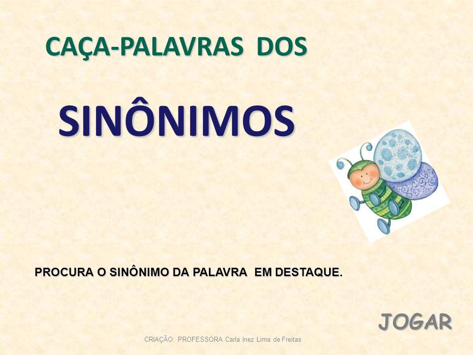 CAÇA-PALAVRAS DOS SINÔNIMOS PROCURA O SINÔNIMO DA PALAVRA EM DESTAQUE.