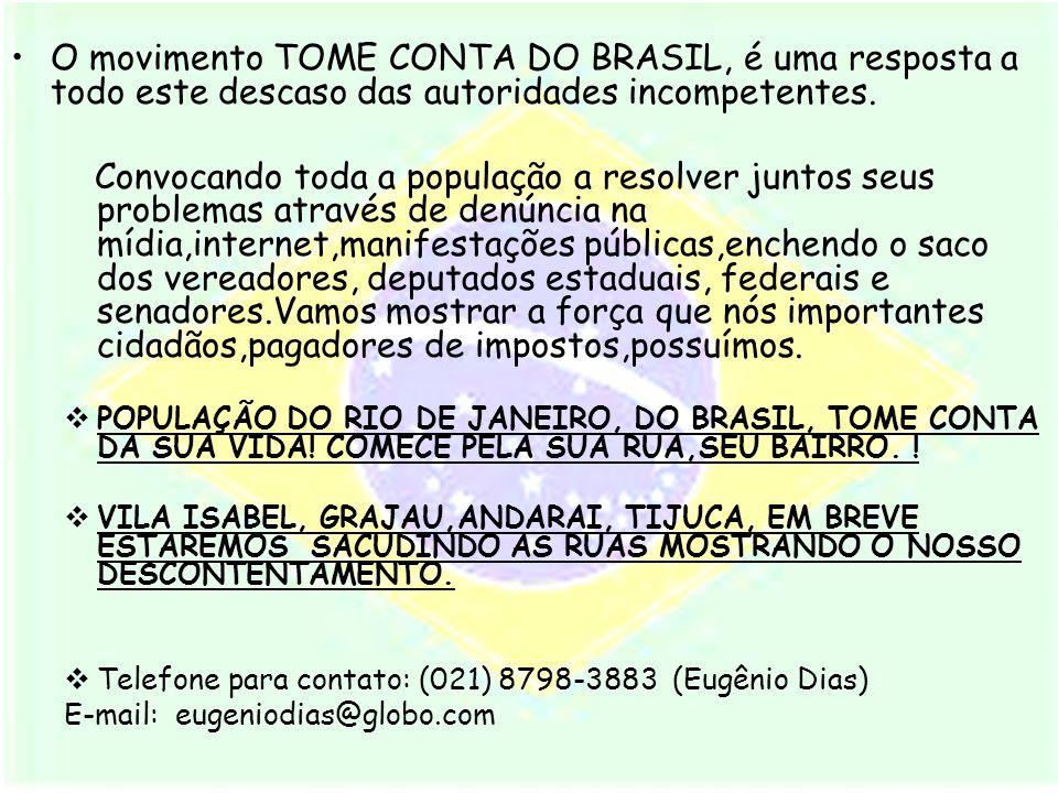 O movimento TOME CONTA DO BRASIL, é uma resposta a todo este descaso das autoridades incompetentes.