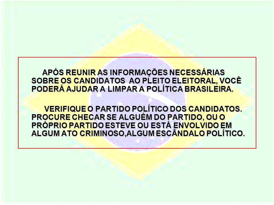 APÓS REUNIR AS INFORMAÇÕES NECESSÁRIAS SOBRE OS CANDIDATOS AO PLEITO ELEITORAL, VOCÊ PODERÁ AJUDAR A LIMPAR A POLÍTICA BRASILEIRA.
