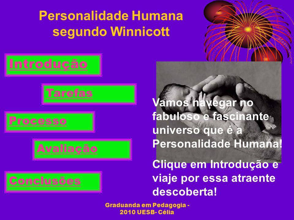 Graduanda em Pedagogia - 2010 UESB- Célia Personalidade Humana segundo Winnicott Vamos navegar no fabuloso e fascinante universo que é a Personalidade
