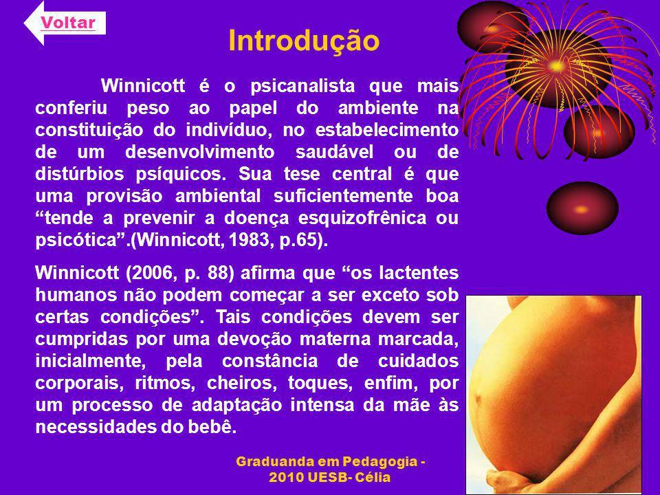 Graduanda em Pedagogia - 2010 UESB- Célia Introdução Voltar Winnicott é o psicanalista que mais conferiu peso ao papel do ambiente na constituição do