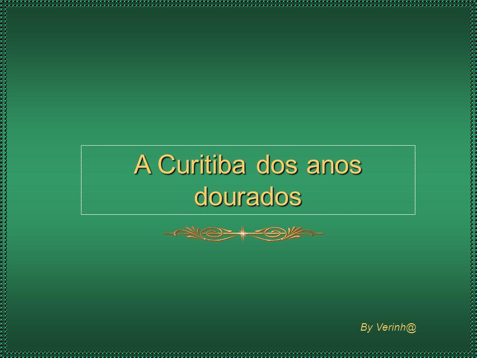 By Verinh@ A Curitiba dos anos dourados
