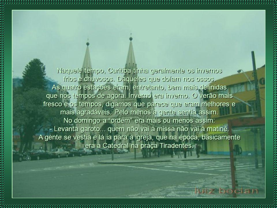 Naquele tempo, Curitiba tinha geralmente os invernos frios e chuvosos.
