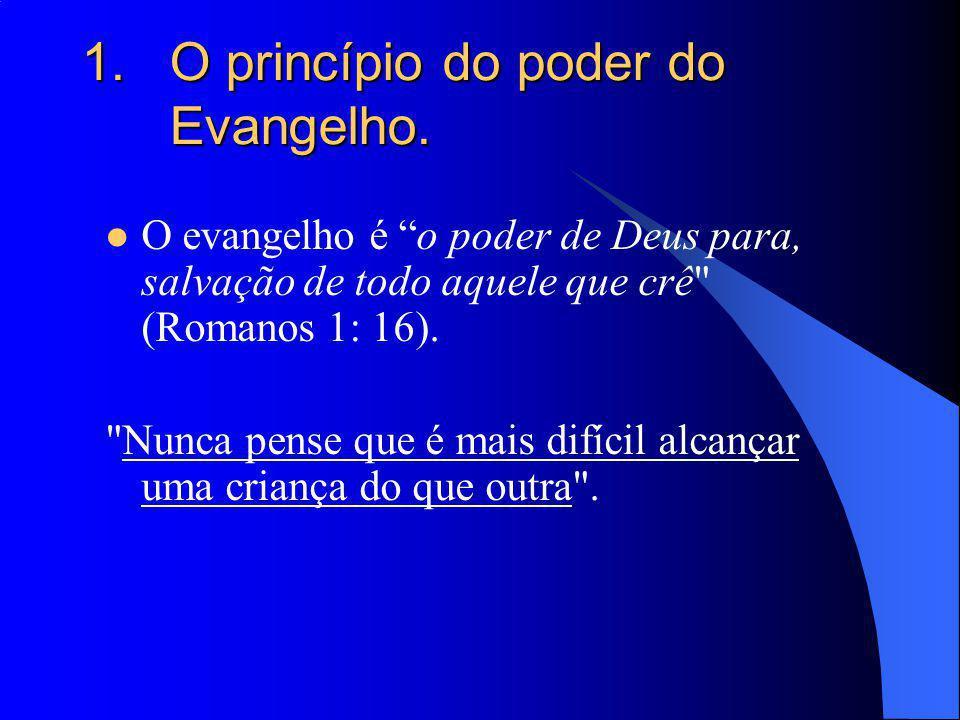 1.O princípio do poder do Evangelho. O evangelho é o poder de Deus para, salvação de todo aquele que crê