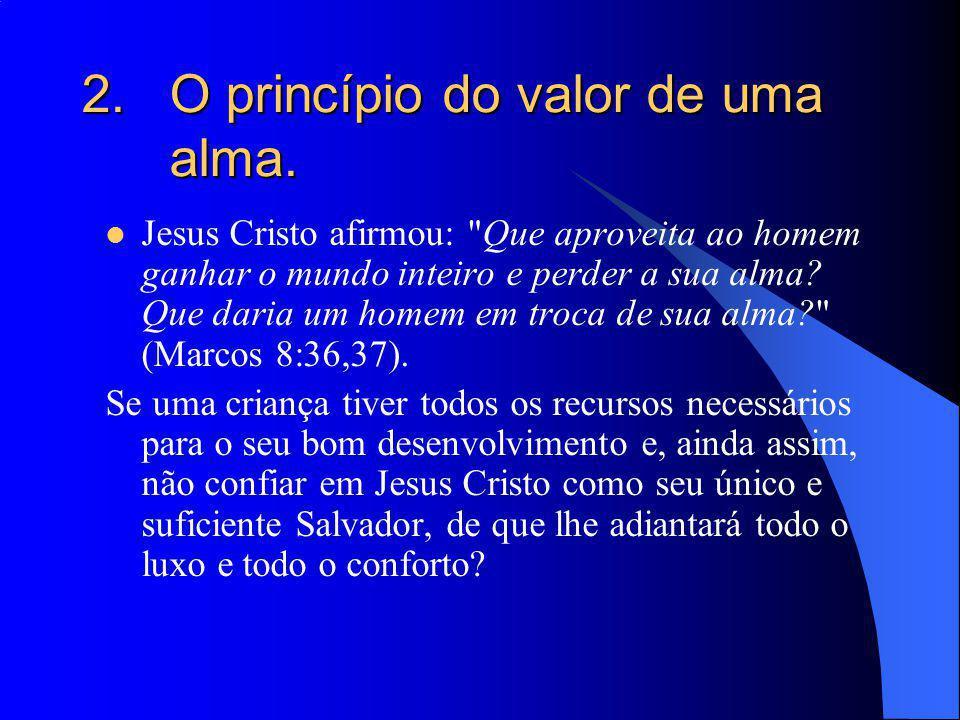 2.O princípio do valor de uma alma. Jesus Cristo afirmou: