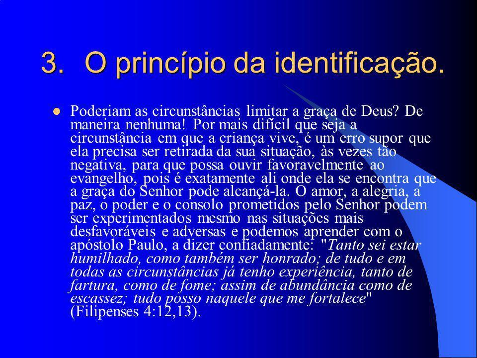 3.O princípio da identificação. Poderiam as circunstâncias limitar a graça de Deus? De maneira nenhuma! Por mais difícil que seja a circunstância em q