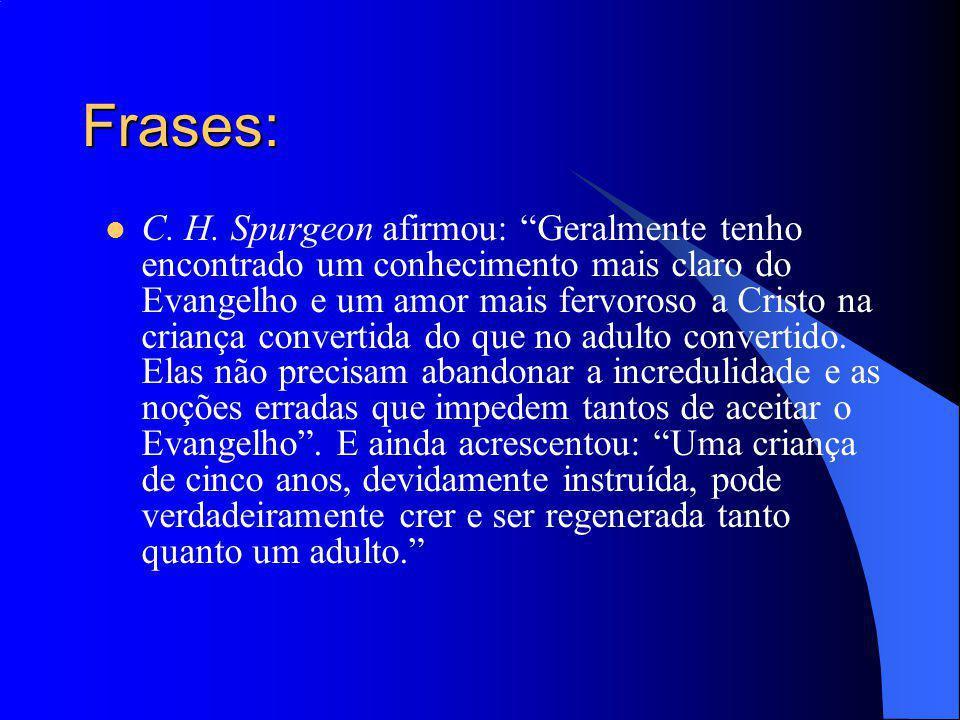 Frases: C. H. Spurgeon afirmou: Geralmente tenho encontrado um conhecimento mais claro do Evangelho e um amor mais fervoroso a Cristo na criança conve