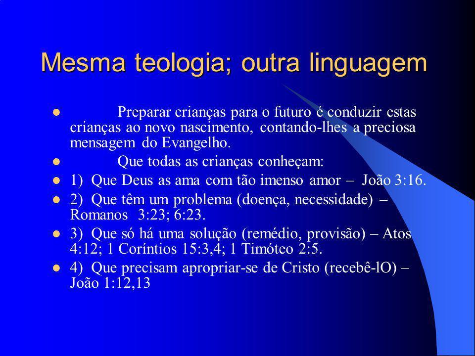Mesma teologia; outra linguagem Preparar crianças para o futuro é conduzir estas crianças ao novo nascimento, contando-lhes a preciosa mensagem do Eva