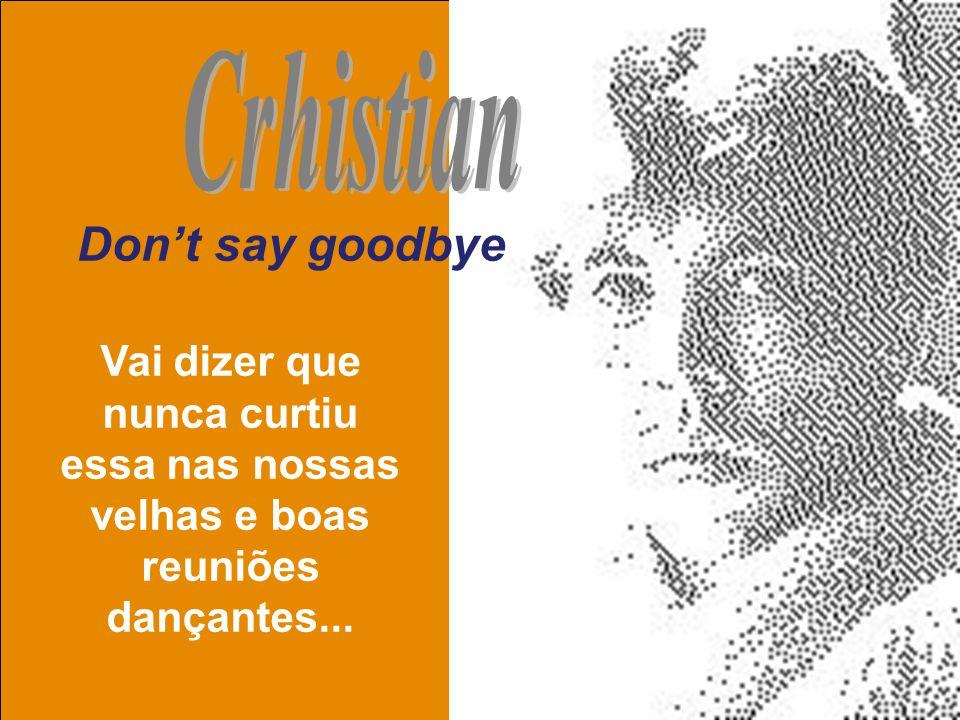 uchida.luiz@gmail.com Dont say goodbye Vai dizer que nunca curtiu essa nas nossas velhas e boas reuniões dançantes...