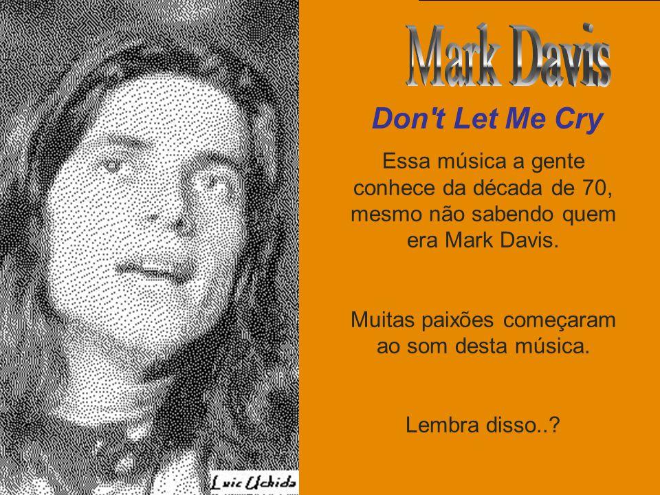 uchida.luiz@gmail.com Essa música a gente conhece da década de 70, mesmo não sabendo quem era Mark Davis.