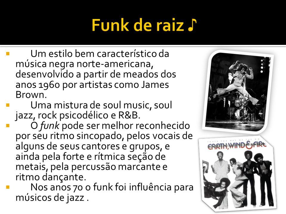 Um estilo bem característico da música negra norte-americana, desenvolvido a partir de meados dos anos 1960 por artistas como James Brown. Uma mistura