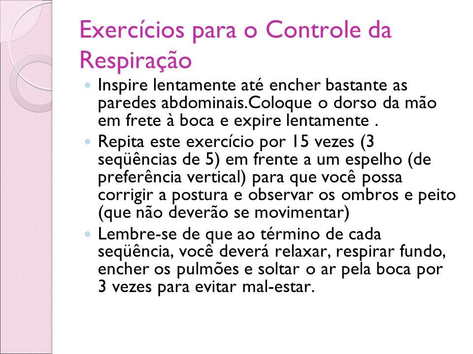 Exercícios para o Controle da Respiração Inspire lentamente até encher bastante as paredes abdominais.Coloque o dorso da mão em frete à boca e expire
