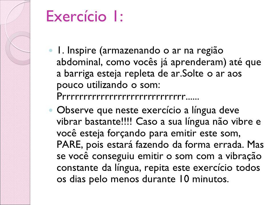 Exercício 1: 1. Inspire (armazenando o ar na região abdominal, como vocês já aprenderam) até que a barriga esteja repleta de ar.Solte o ar aos pouco u
