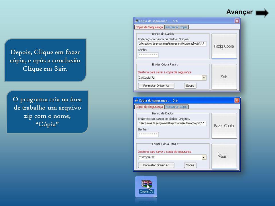 Avançar Depois, Clique em fazer cópia, e após a conclusão Clique em Sair. O programa cria na área de trabalho um arquivo zip com o nome, Cópia