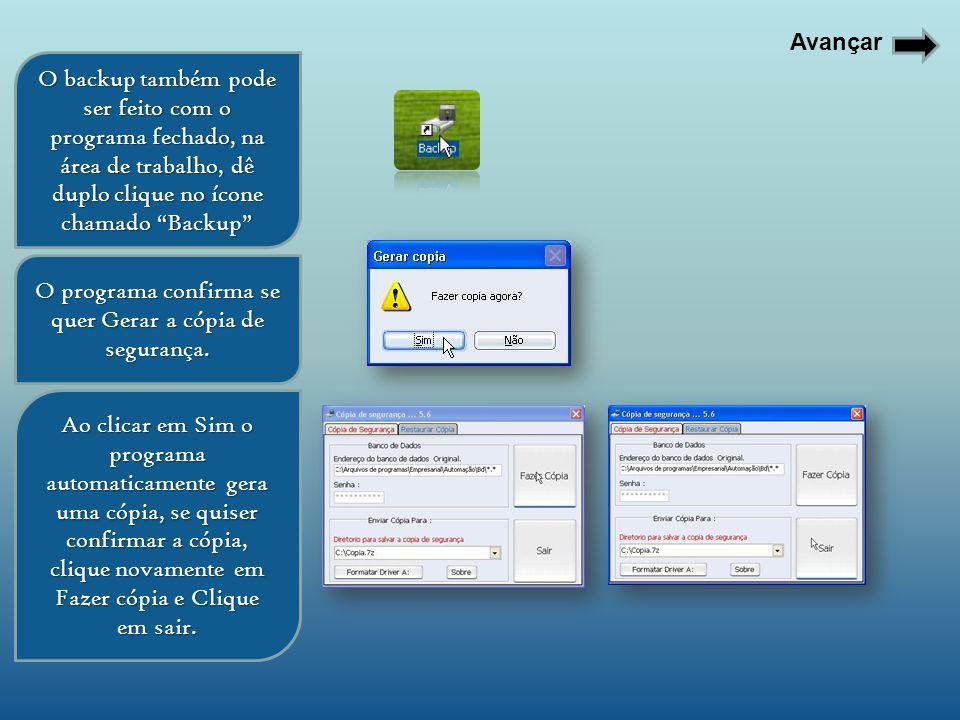 Avançar O backup também pode ser feito com o programa fechado, na área de trabalho, dê duplo clique no ícone chamado Backup O programa confirma se que