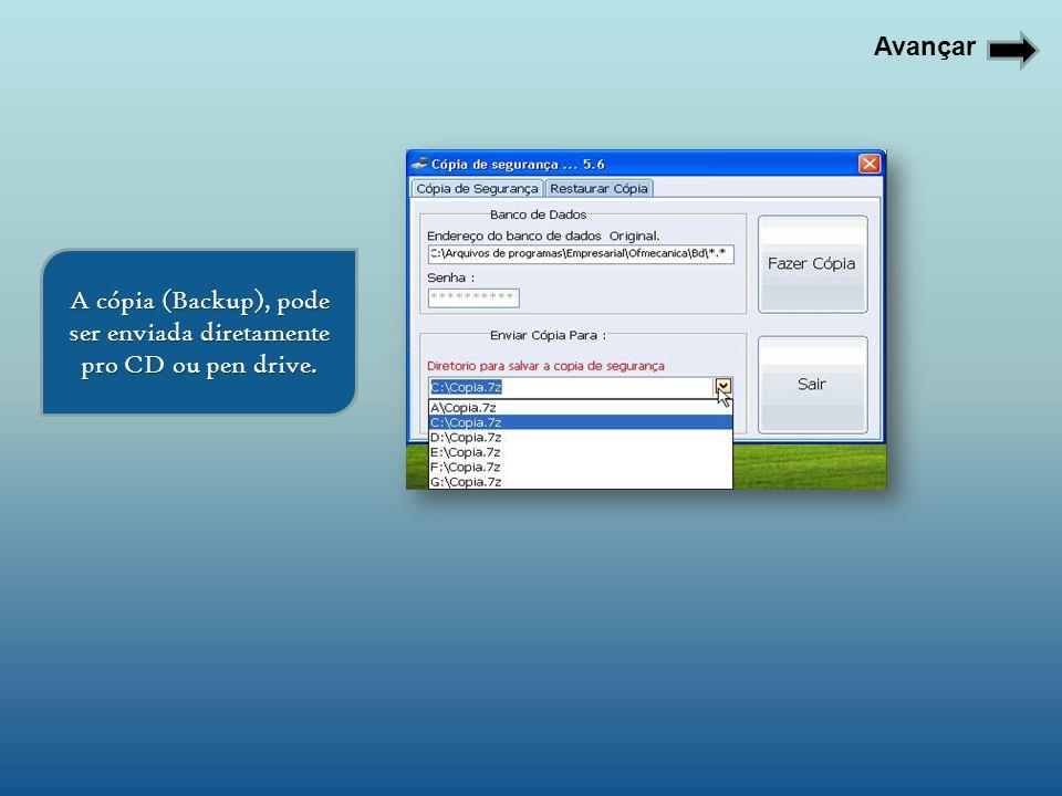 Avançar A cópia (Backup), pode ser enviada diretamente pro CD ou pen drive.