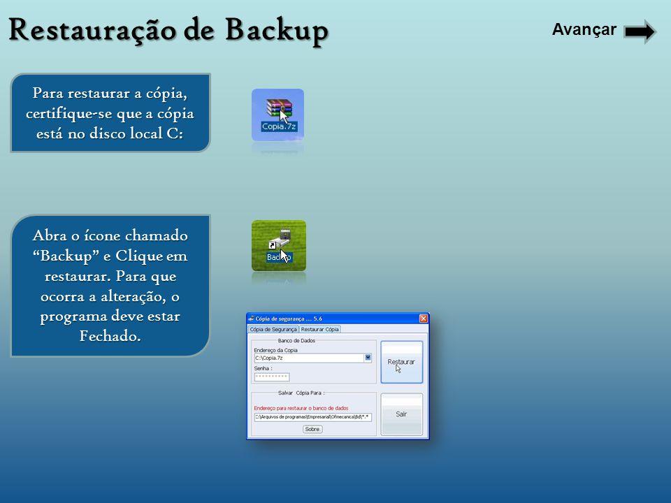 Avançar Para restaurar a cópia, certifique-se que a cópia está no disco local C: Abra o ícone chamado Backup e Clique em restaurar. Para que ocorra a