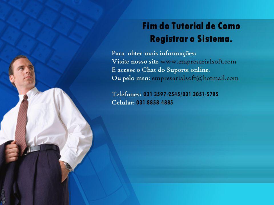 Fim do Tutorial de Como Registrar o Sistema. Para obter mais informações: Visite nosso site www.empresarialsoft.com E acesse o Chat do Suporte online.