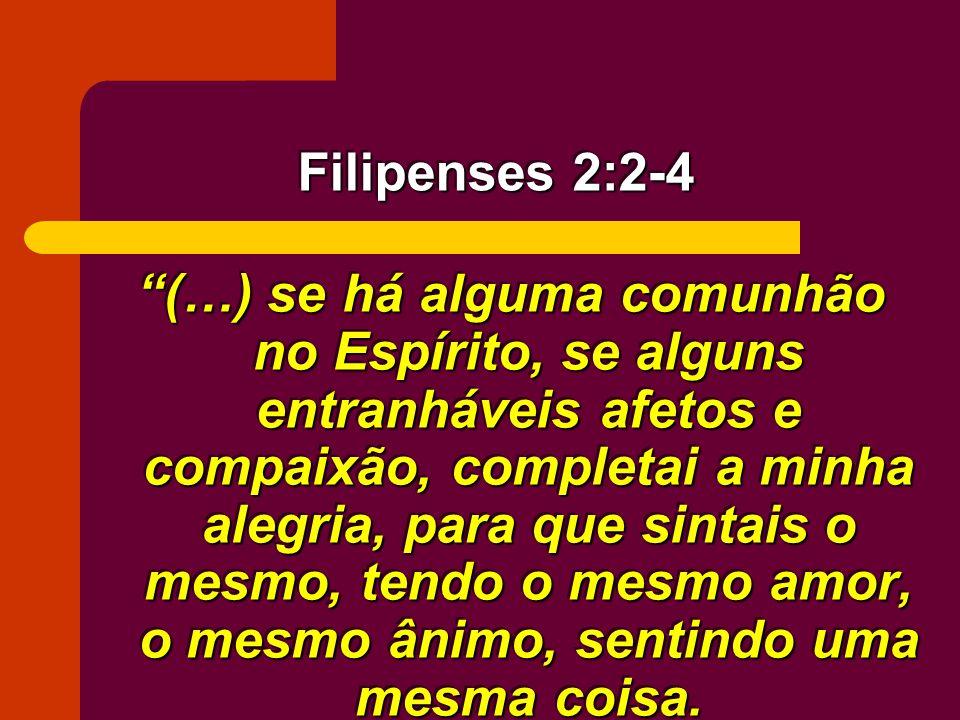 (…) se há alguma comunhão no Espírito, se alguns entranháveis afetos e compaixão, completai a minha alegria, para que sintais o mesmo, tendo o mesmo a