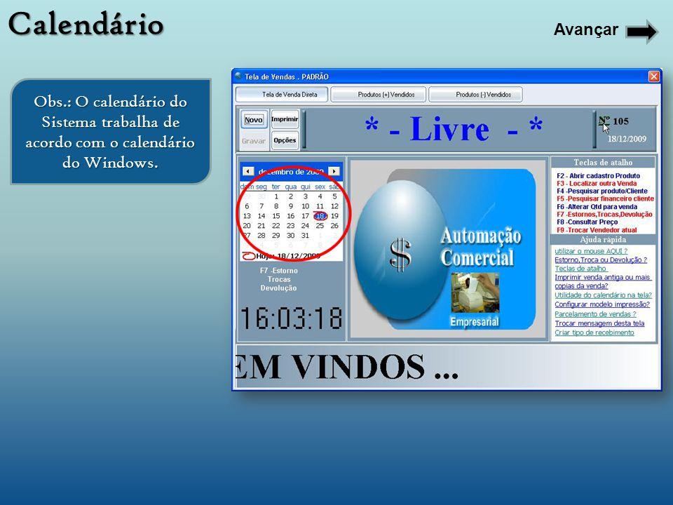 Obs.: O calendário do Sistema trabalha de acordo com o calendário do Windows. Calendário Avançar