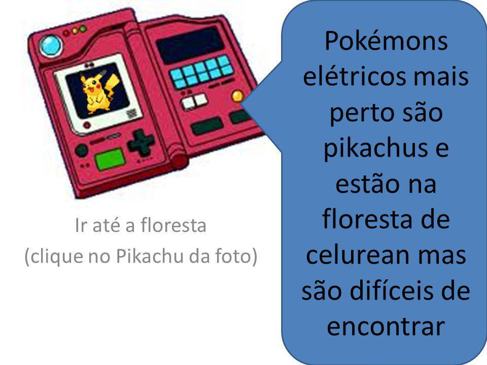 Agora seria bom pegar um pokémon elétrico Use a pokédex