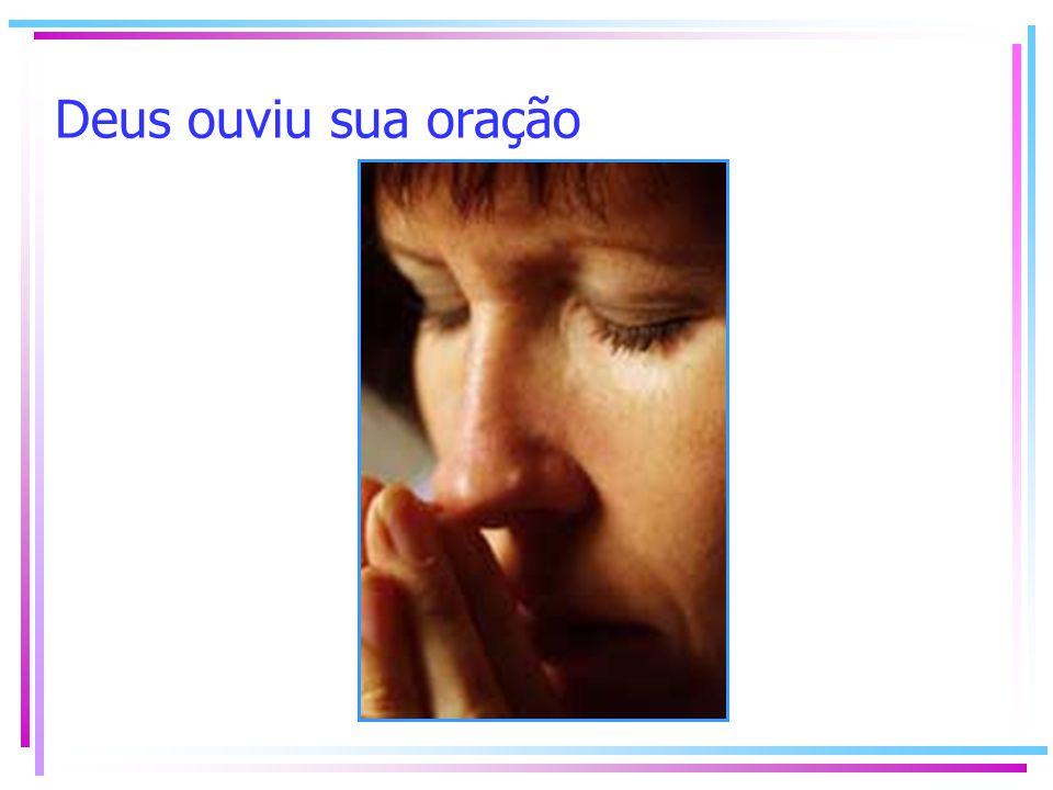 Deus ouviu sua oração