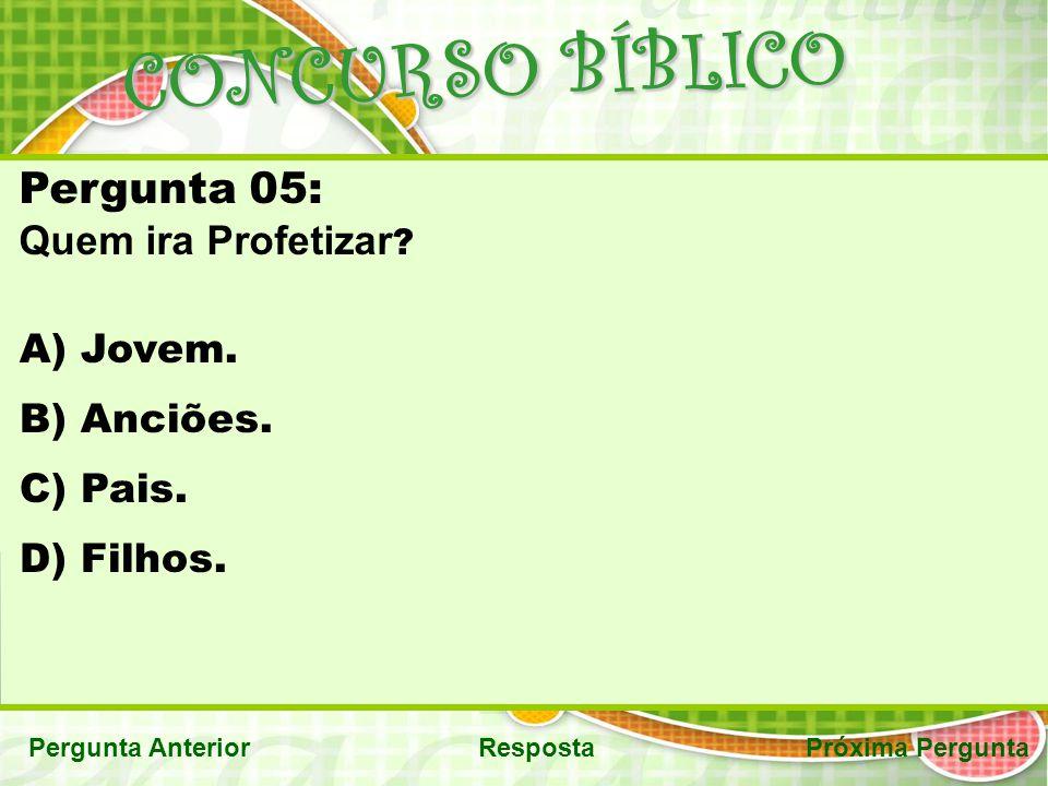 CONCURSO BÍBLICO RespostaPróxima PerguntaPergunta Anterior Pergunta 05: Quem ira Profetizar ? A) Jovem. B) Anciões. C) Pais. D) Filhos.