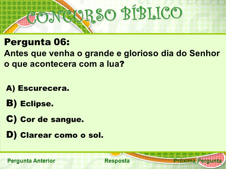 CONCURSO BÍBLICO <<< VOLTA Pergunta AnteriorPróxima Pergunta Resposta Correta: C) Cor de sangue.
