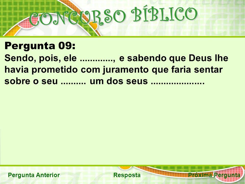 CONCURSO BÍBLICO Pergunta AnteriorRespostaPróxima Pergunta Pergunta 09: Sendo, pois, ele............., e sabendo que Deus lhe havia prometido com jura
