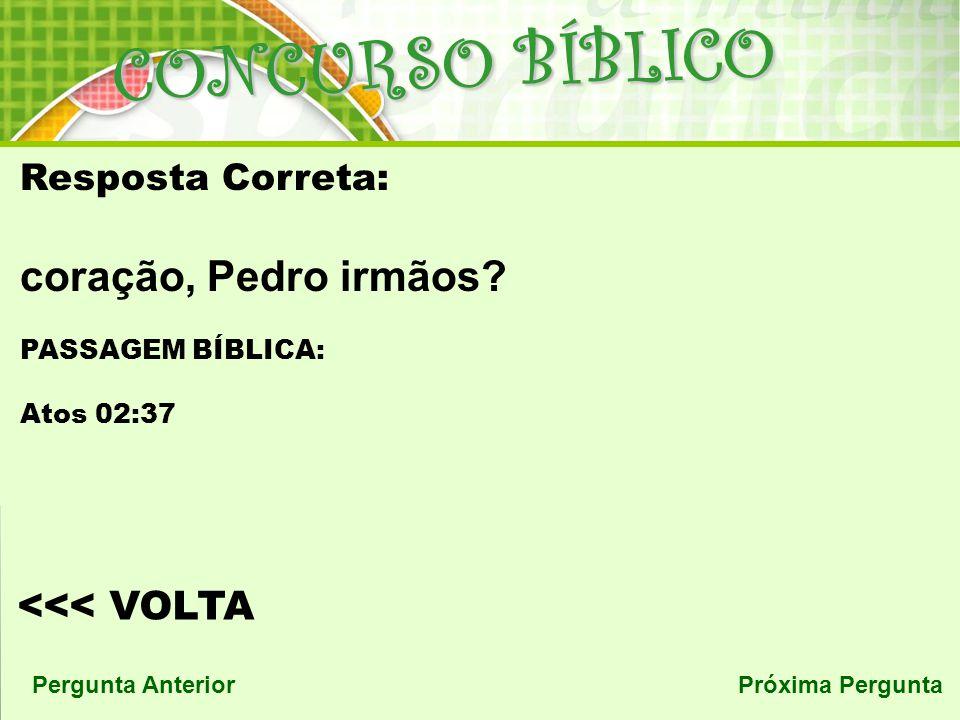 CONCURSO BÍBLICO Pergunta AnteriorRespostaPróxima Pergunta Pergunta 11: Pedro então lhes respondeu:..................., e cada um de vós seja..............