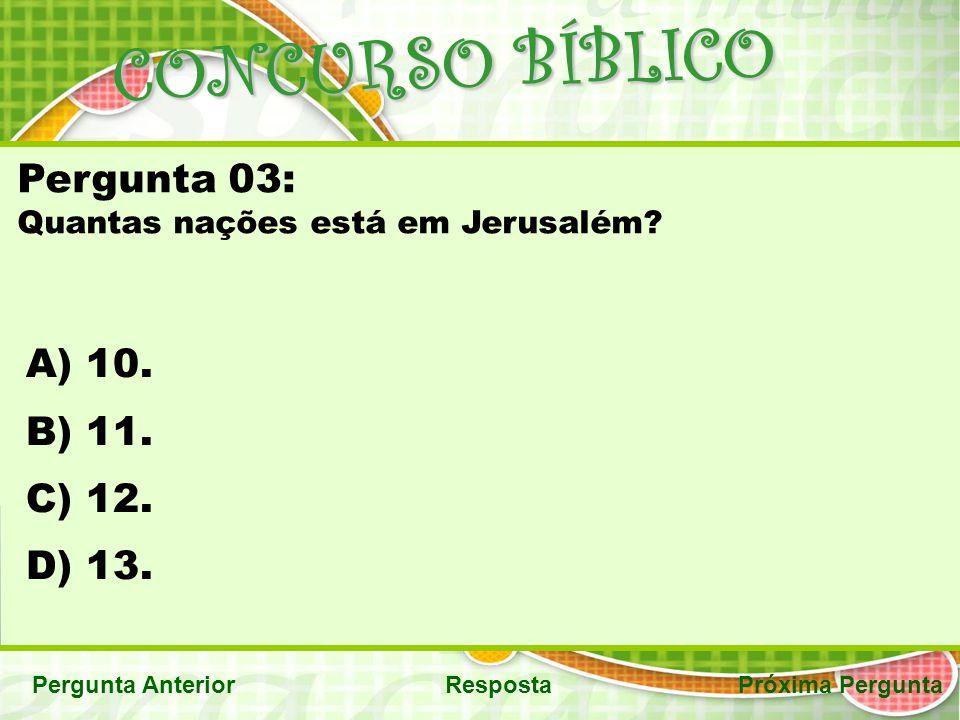 CONCURSO BÍBLICO Próxima PerguntaPergunta AnteriorResposta Pergunta 03: Quantas nações está em Jerusalém? A) 10. B) 11. C) 12. D) 13.