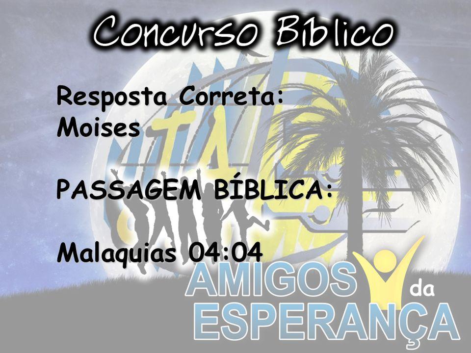 Resposta Correta: Moises PASSAGEM BÍBLICA: Malaquias 04:04