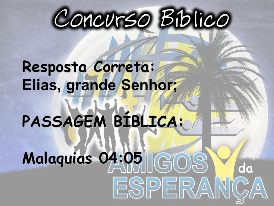 Resposta Correta: Elias, grande Senhor; PASSAGEM BÍBLICA: Malaquias 04:05